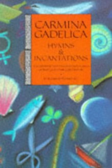Carmina Gadelica: Hymns and Incantations from the Gaelic -