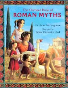 The Orchard Book Of Roman Myths - Geraldine McCaughrean, Emma Chichester Clark