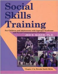 Social Skills Training for Children and Adolescents with Asperger Syndrome and Social-Communications Problems - Jed Baker
