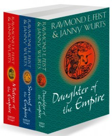 The Complete Empire Trilogy: Daughter of the Empire, Mistress of the Empire, Servant of the Empire - Raymond E. Feist,Janny Wurts