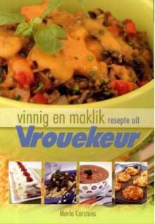 Vinnig En Maklik: Resepte Uit Vrouekeur - Marlo Carstens