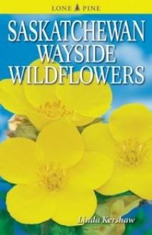 Saskatchewan Wayside Wildflowers - Linda Kershaw