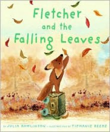 Fletcher and the Falling Leaves - Tiphanie Beeke, Julia Rawlinson