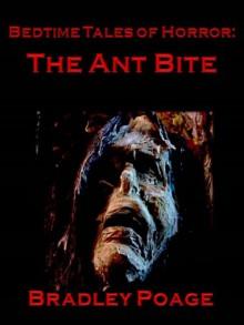 Bedtime Tales of Horror: The Ant Bite - Bradley Poage