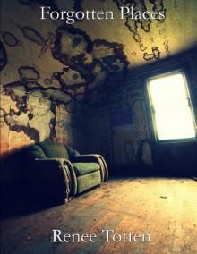 Forgotten Places - Renee Totten, Charity Becker