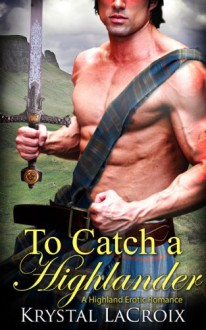 To Catch a Highlander: A Highland Erotic Romance - Krystal LaCroix