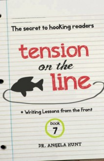 Tension on the Line: The Secret to Hooking Readers - Angela Hunt