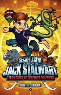 Secret Agent Jack Stalwart: Book 6: The Pursuit of the Ivory Poachers: Kenya - Elizabeth Singer Hunt
