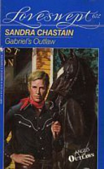 Gabriel's Outlaw - Sandra Chastain