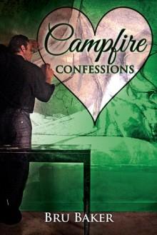 Campfire Confessions - Bru Baker
