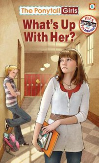 The Ponytail Girls: What's Up With Her? - Bonnie Hanson