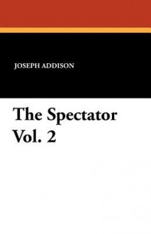 The Spectator Vol. 2 - Joseph Addison, Richard Steele, G. Gregory Smith