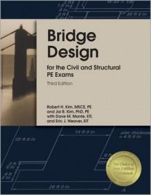 Bridge Design for the Civil and Structural PE Exams - Robert Kim, Jai Kim