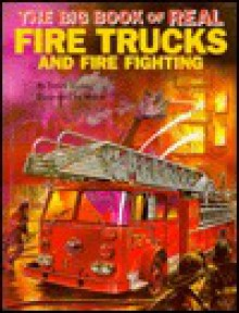 The Big Book of Real Fire Trucks and Fire Fighting - Teddy Slater, Mones