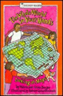 The Whole World In Your Hands: Looking At Maps - Melvin A. Berger, Gilda Berger