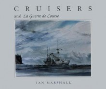 Cruisers & La Guerre de Course - Ian Marshall