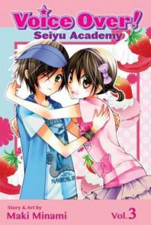 Voice Over!: Seiyu Academy, Vol. 3 (Voice Over!, #3) - Maki Minami