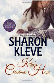 Kitty's Christmas Hope (Dreams Come True) (Volume 3) - Sharon Kleve