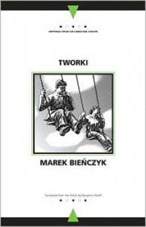Tworki - Marek Bieńczyk,Marek Bieńczyk,Benjamin Paloff,Andrew Baruch Wachtel
