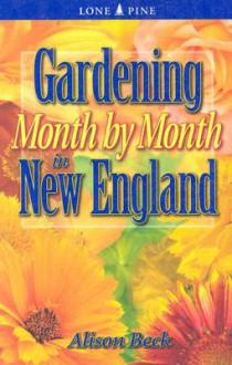 Gardening Month by Month in New England - Alison Beck