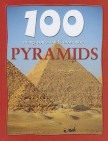 100 Things You Should Know about Pyramids - John Malam