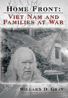 Home Front: Viet Nam and Families at War - D. Gray Willard D. Gray