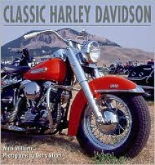 The Classic Harley-Davidson: A Celebration of an American Icon - Mark Williams