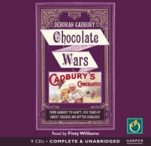 Chocolate Wars: From Cadbury to Kraft: 200 Years of Sweet Success and Bitter Rivalry - Deborah Cadbury, Finty Williams