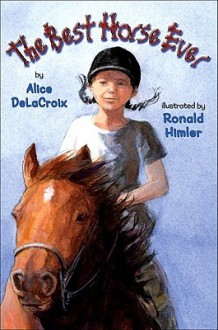 The Best Horse Ever - Alice DeLaCroix, Ronald Himler