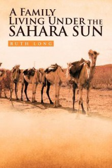 A Family Living Under the Sahara Sun - Ruth Long