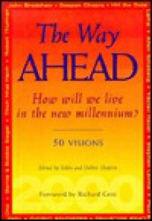 The Way Ahead: How Will We Live in the New Millennium? 50 Visions - Eddie Shaprio, Eddie Shaprio