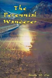 The Perennial Wanderer - Steven D. Orr