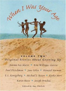 When I Was Your Age: Original Stories about Growing Up: 2 (When I Was Your Age) - Amy Ehrlich