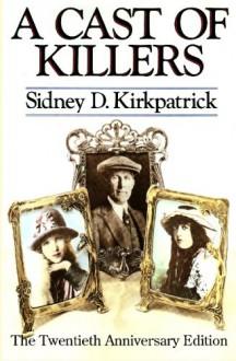 A Cast of Killers - Sidney D. Kirkpatrick