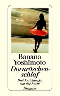 Dornröschenschlaf: Drei Erzählungen von der Nacht - Banana Yoshimoto