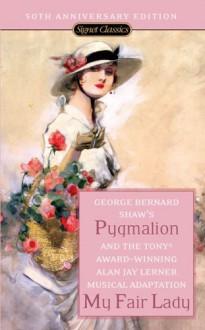 Pygmalion & My Fair Lady - George Bernard Shaw, Alan Jay Lerner