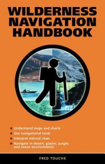 Wilderness Navigation Handbook - Fred Touche