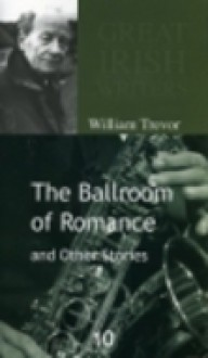 The Ballroom of Romance and Other Stories - William Trevor