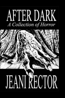 After Dark: A Collection of Horror - Jeani Rector