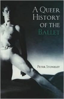 A Queer History of the Ballet - Peter Stoneley