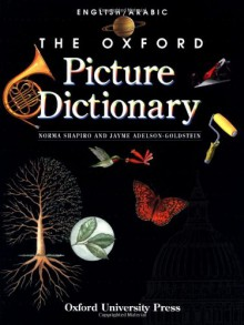 The Oxford Picture Dictionary English/Arabic: English-Arabic Edition (Oxford Picture Dictionary Program) - Norma Shapiro, Jayme Adelson-Goldstein