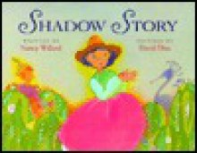 Shadow Story - Nancy Willard, David Diaz