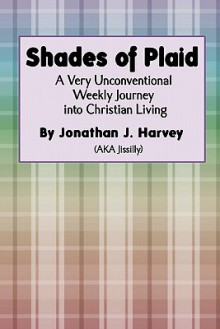 Shades of Plaid: (A Very Unconventional Weekly Journey Into Christian Living) - Jonathan James Harvey, Joleene Naylor