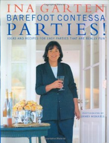 Barefoot Contessa Parties!: Ideas and Recipes for Easy Parties That Are Really Fun - Ina Garten, James Merrell