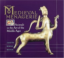 The Medieval Menagerie: Animals in the Art of the Middle Ages - Janetta Rebold Benton, Sarah Key, Constance Herndon, Joel Avirom, Hope Koturo