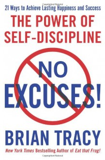 No Excuses!: The Power of Self-Discipline - Brian Tracy