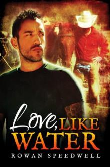 Love, Like Water - Rowan Speedwell