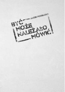 Być może należało mówić - Jacek Podsiadło