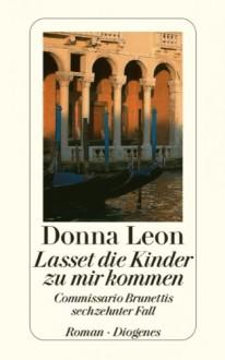 Lasset die Kinder zu mir kommen: Commissario Brunettis sechzehnter Fall (Commissario Brunetti, #16) - Donna Leon