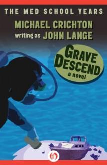 Grave Descend: A Novel - John Lange, Michael Crichton
